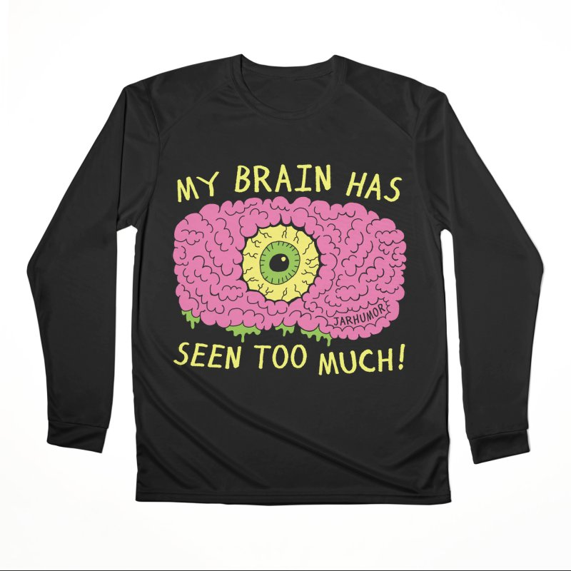 My Brain Has Seen Too Much! Men's Performance Longsleeve T-Shirt by JARHUMOR