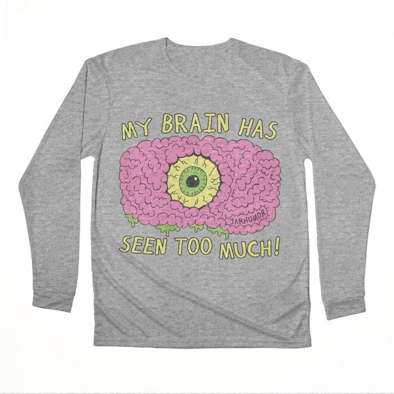 My Brain Has Seen Too Much! Men's Performance Longsleeve T-Shirt by JARHUMOR