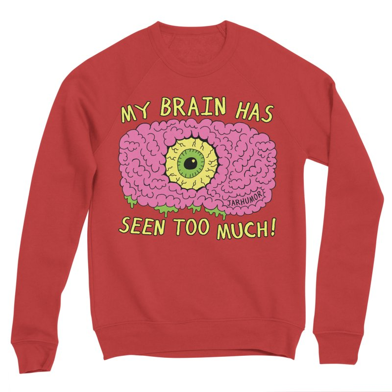 My Brain Has Seen Too Much! Men's Sponge Fleece Sweatshirt by JARHUMOR