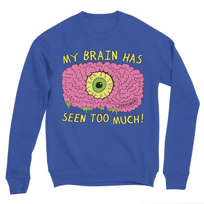 My Brain Has Seen Too Much! Men's Sweatshirt by JARHUMOR