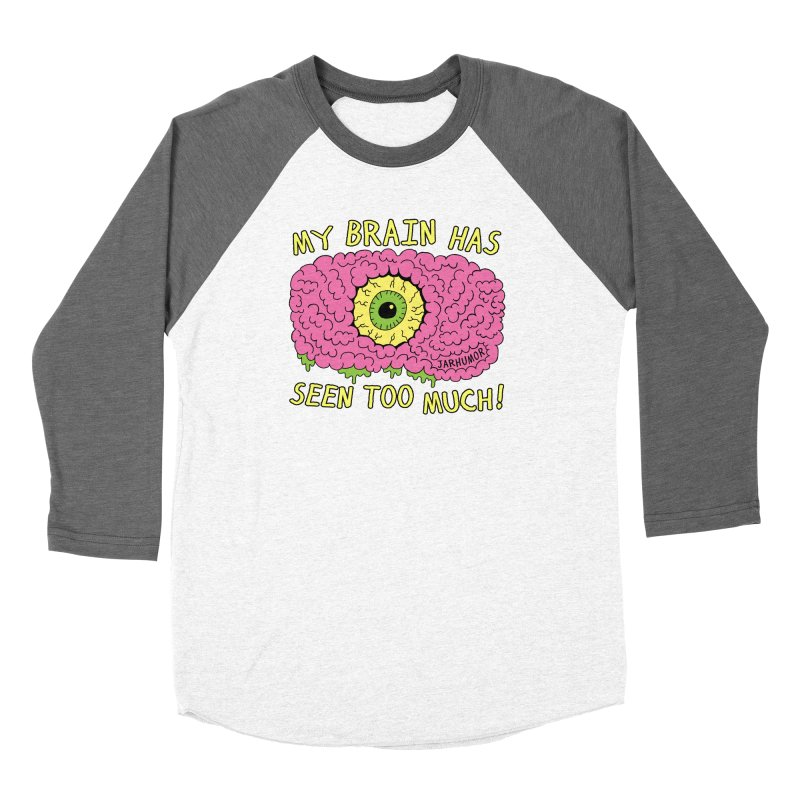 My Brain Has Seen Too Much! Women's Longsleeve T-Shirt by JARHUMOR