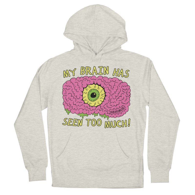 My Brain Has Seen Too Much! Women's French Terry Pullover Hoody by JARHUMOR
