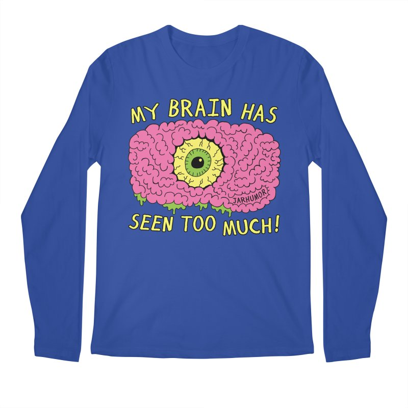 My Brain Has Seen Too Much! Men's Regular Longsleeve T-Shirt by JARHUMOR