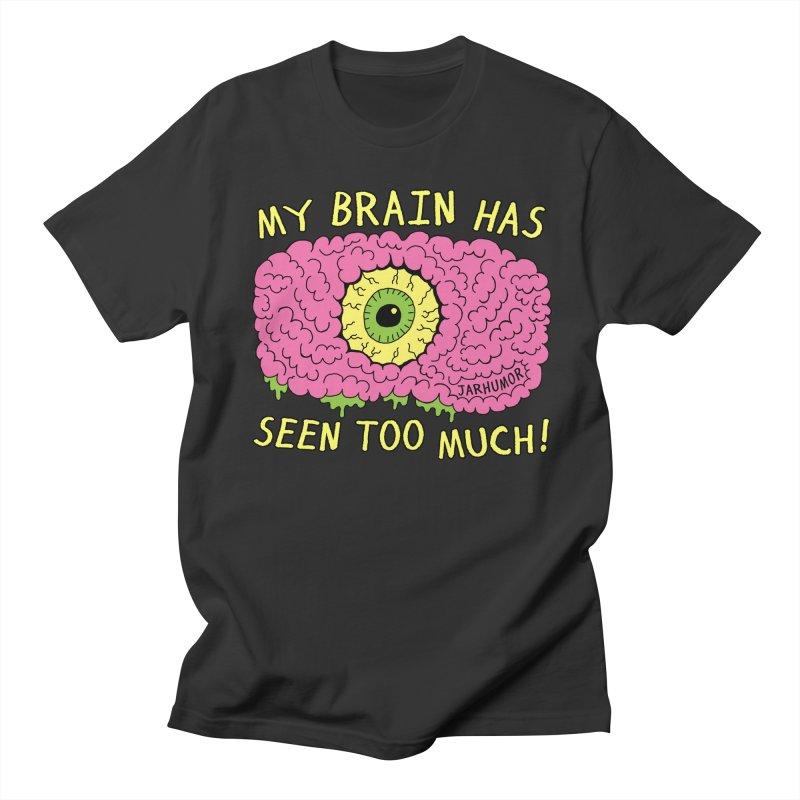 My Brain Has Seen Too Much! Women's Regular Unisex T-Shirt by JARHUMOR