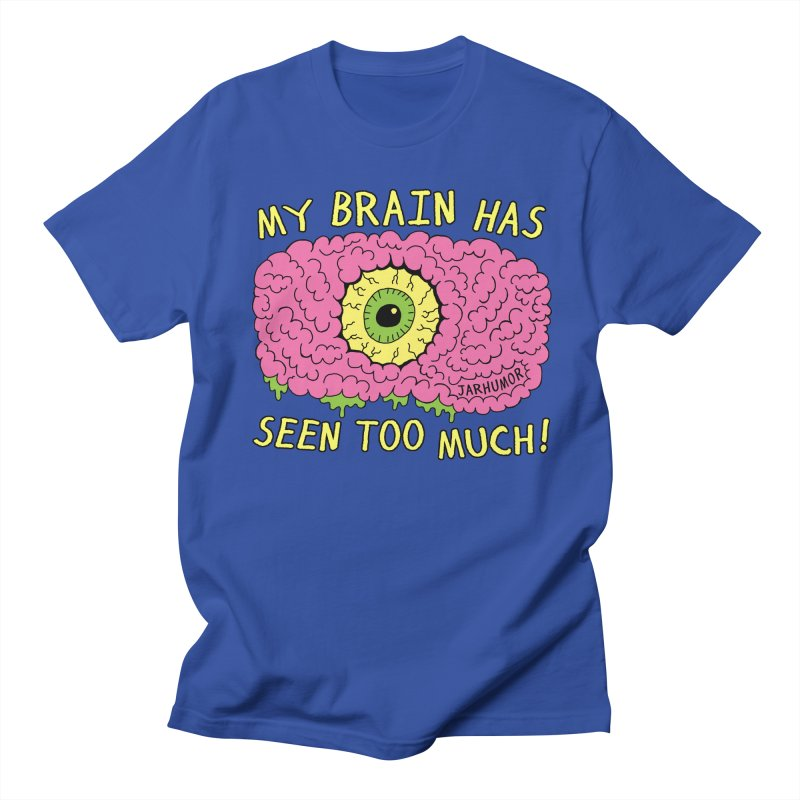 My Brain Has Seen Too Much! Men's T-Shirt by JARHUMOR