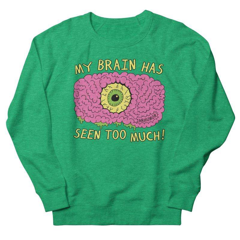 My Brain Has Seen Too Much! Women's Sweatshirt by JARHUMOR
