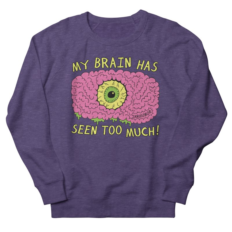 My Brain Has Seen Too Much! Women's French Terry Sweatshirt by JARHUMOR