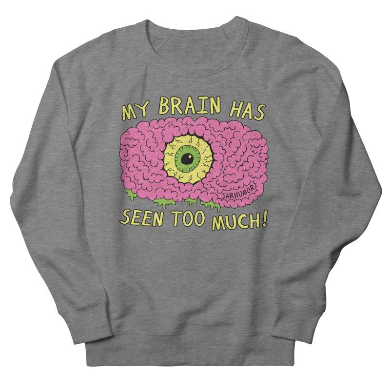 My Brain Has Seen Too Much! Men's French Terry Sweatshirt by JARHUMOR