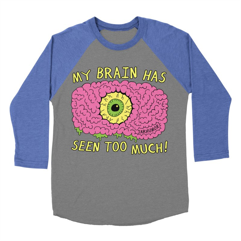 My Brain Has Seen Too Much! Men's Baseball Triblend Longsleeve T-Shirt by JARHUMOR