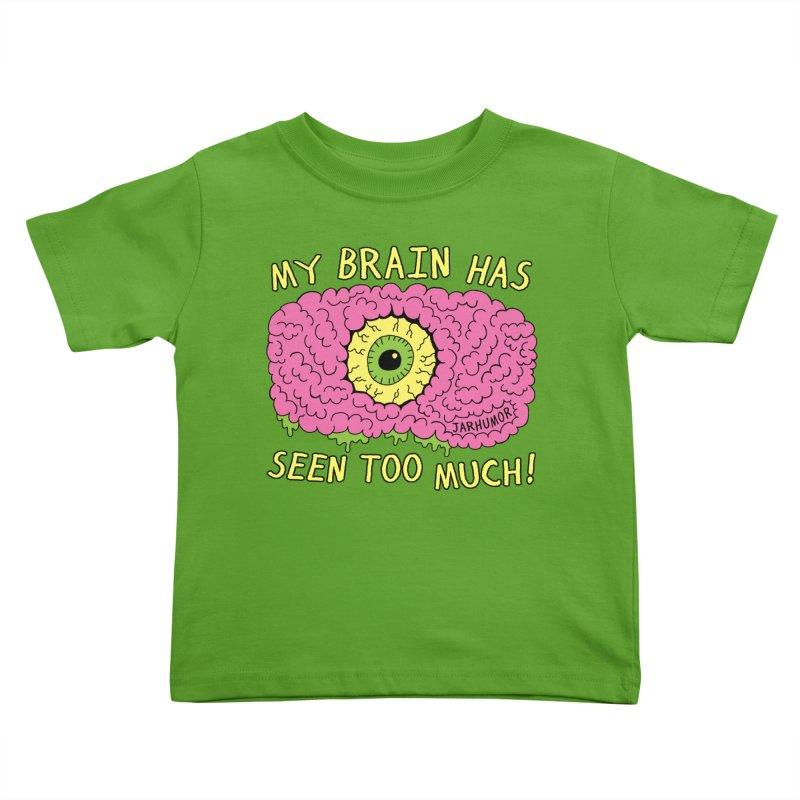 My Brain Has Seen Too Much! Kids Toddler T-Shirt by JARHUMOR