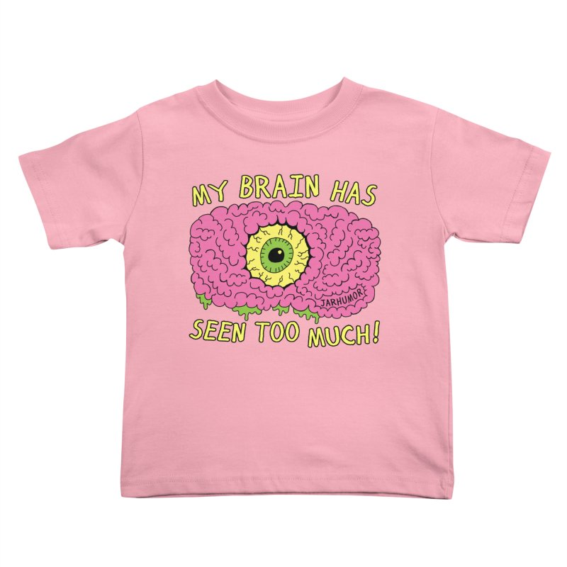 My Brain Has Seen Too Much! Kids Toddler T-Shirt by JARHUMOR