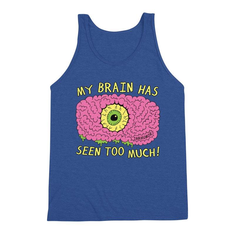 My Brain Has Seen Too Much! Men's Tank by JARHUMOR