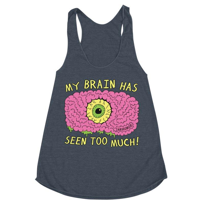 My Brain Has Seen Too Much! Women's Racerback Triblend Tank by JARHUMOR