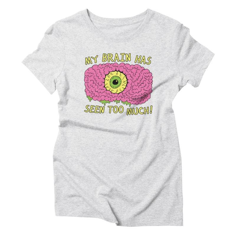 My Brain Has Seen Too Much! Women's T-Shirt by JARHUMOR