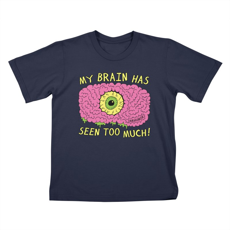 My Brain Has Seen Too Much! Kids T-Shirt by JARHUMOR