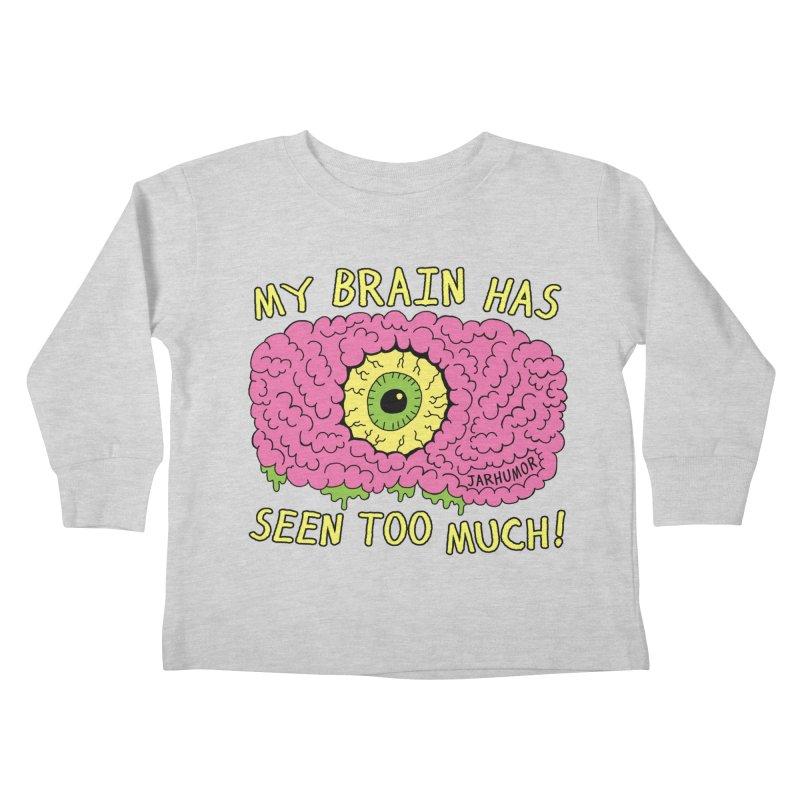 My Brain Has Seen Too Much! Kids Toddler Longsleeve T-Shirt by JARHUMOR