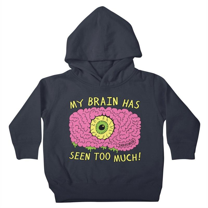 My Brain Has Seen Too Much! Kids Toddler Pullover Hoody by JARHUMOR