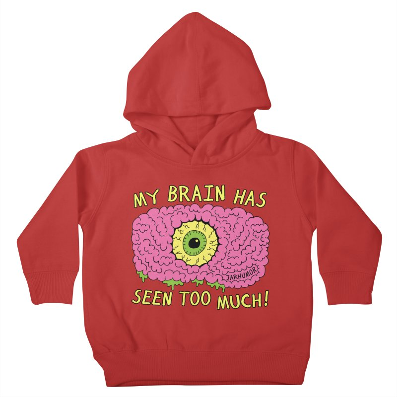 My Brain Has Seen Too Much! Kids Toddler Pullover Hoody by JARHUMOR