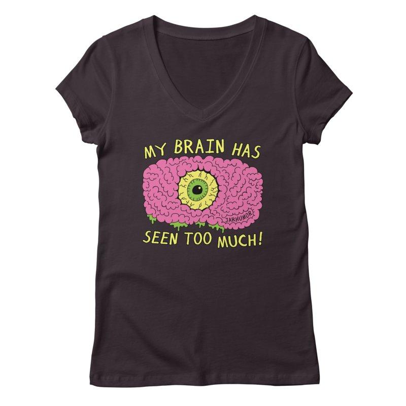 My Brain Has Seen Too Much! Women's Regular V-Neck by JARHUMOR