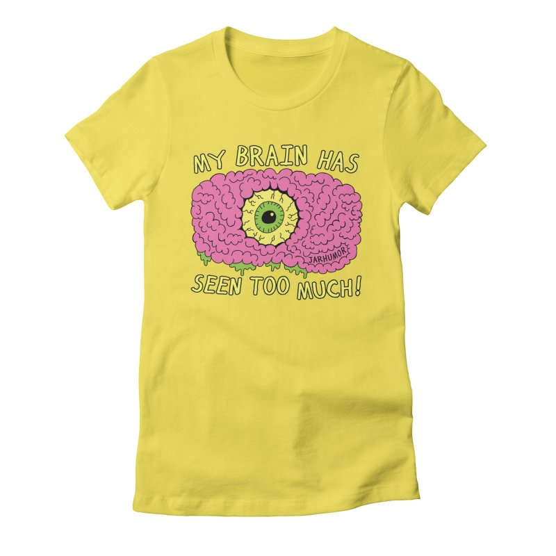 My Brain Has Seen Too Much! Women's Fitted T-Shirt by JARHUMOR