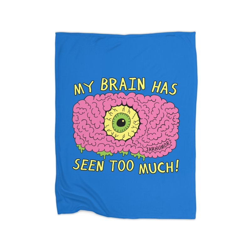 My Brain Has Seen Too Much! Home Fleece Blanket Blanket by JARHUMOR