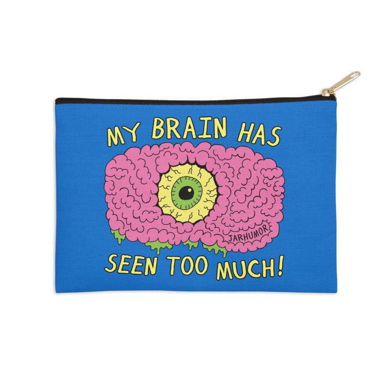 My Brain Has Seen Too Much! Accessories Zip Pouch by JARHUMOR