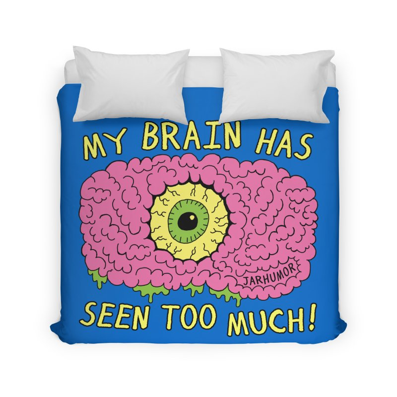 My Brain Has Seen Too Much! Home Duvet by JARHUMOR