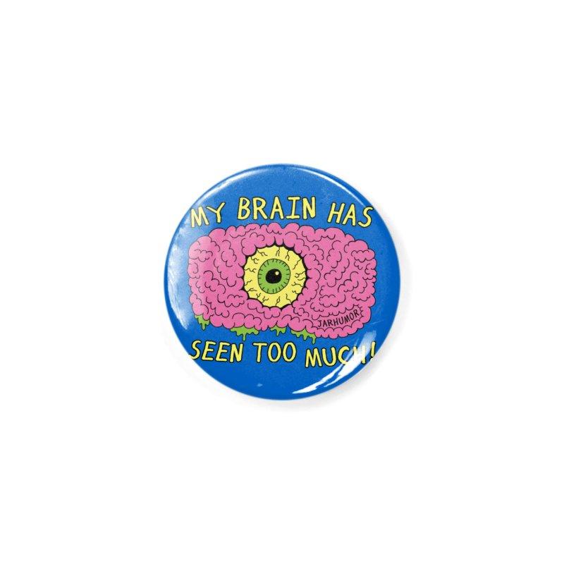My Brain Has Seen Too Much! Accessories Button by JARHUMOR