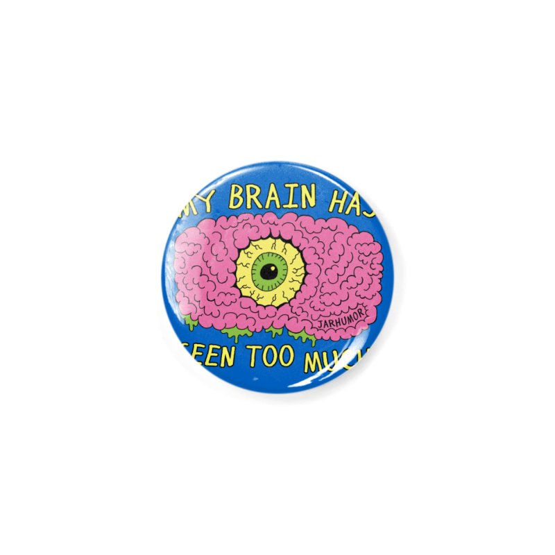 My Brain Has Seen Too Much! Accessories Button by JARHUMOR