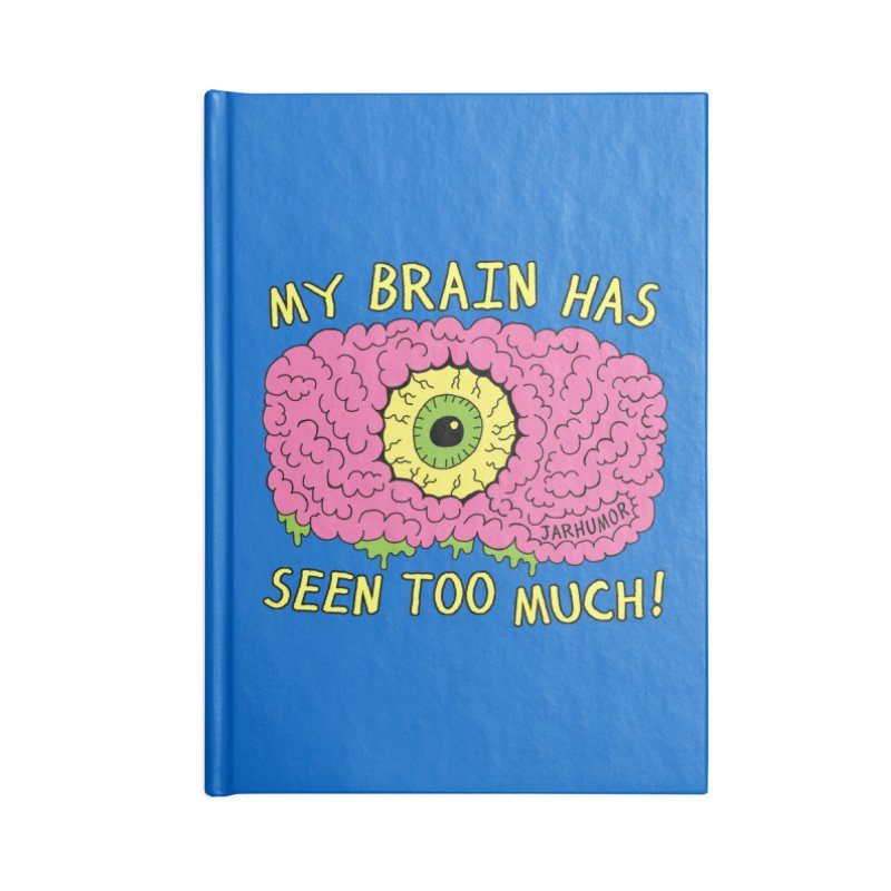My Brain Has Seen Too Much! Accessories Lined Journal Notebook by JARHUMOR