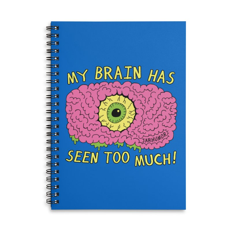 My Brain Has Seen Too Much! Accessories Lined Spiral Notebook by JARHUMOR