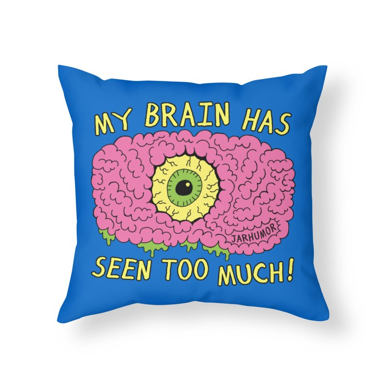 My Brain Has Seen Too Much! Home Throw Pillow by JARHUMOR