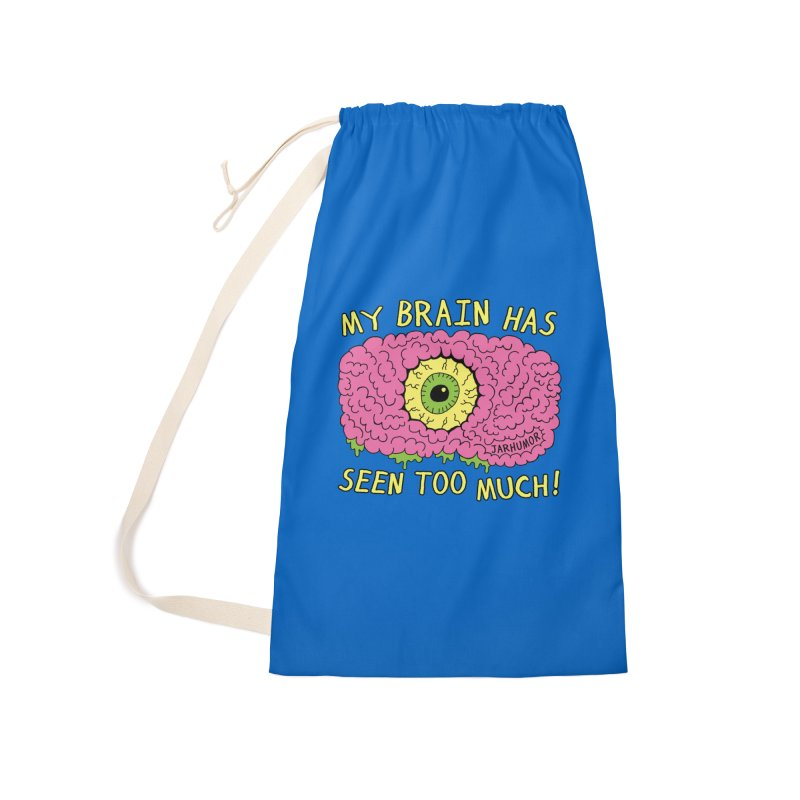 My Brain Has Seen Too Much! Accessories Laundry Bag Bag by JARHUMOR