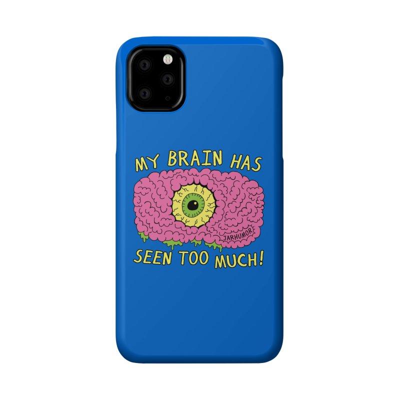 My Brain Has Seen Too Much! Accessories Phone Case by JARHUMOR