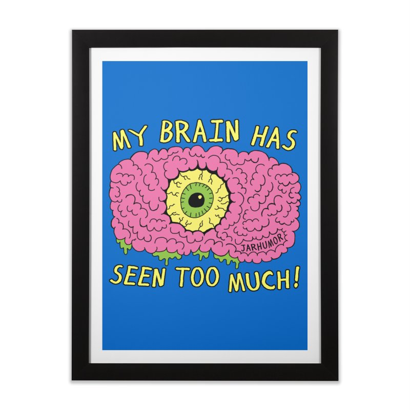 My Brain Has Seen Too Much! Home Framed Fine Art Print by JARHUMOR
