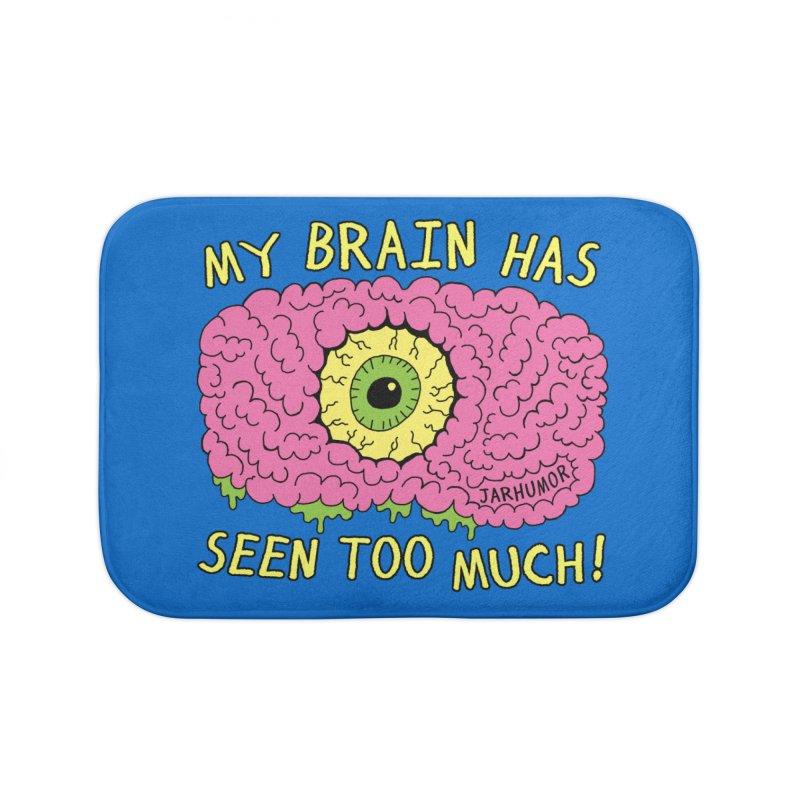 My Brain Has Seen Too Much! Home Bath Mat by JARHUMOR