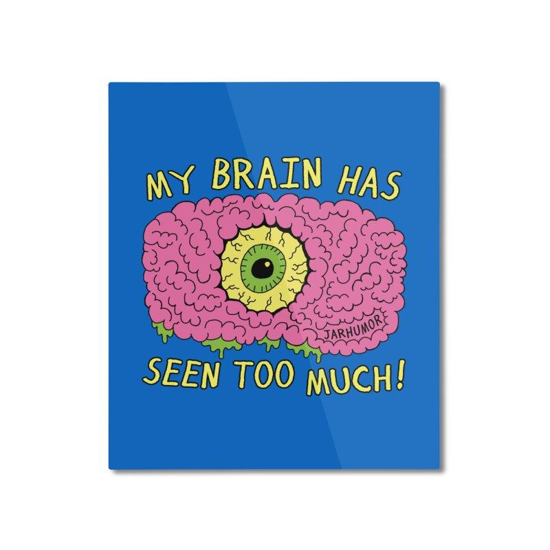 My Brain Has Seen Too Much! Home Mounted Aluminum Print by JARHUMOR