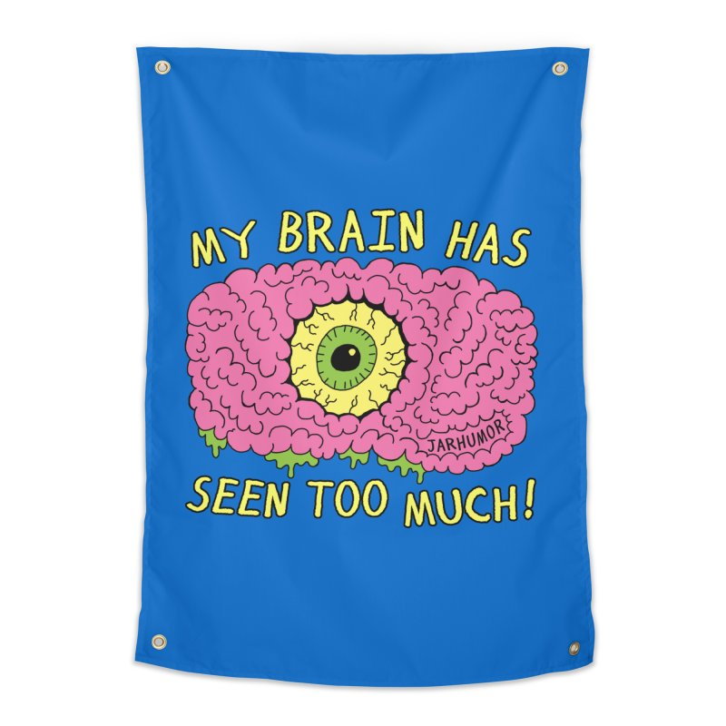 My Brain Has Seen Too Much! Home Tapestry by JARHUMOR