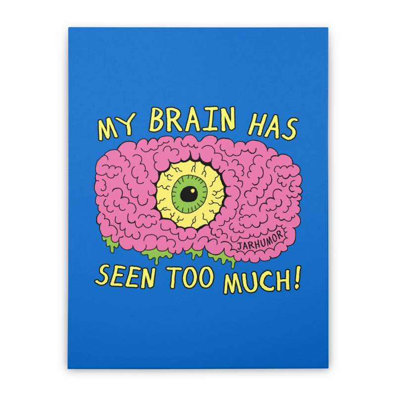 My Brain Has Seen Too Much! Home Stretched Canvas by JARHUMOR