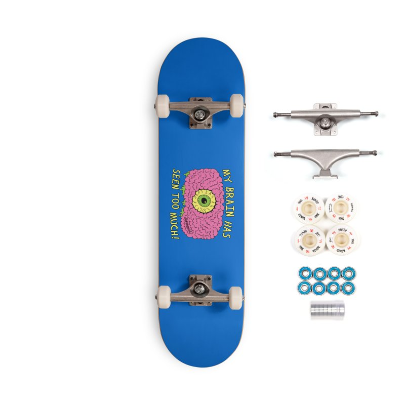 My Brain Has Seen Too Much! Accessories Complete - Premium Skateboard by JARHUMOR