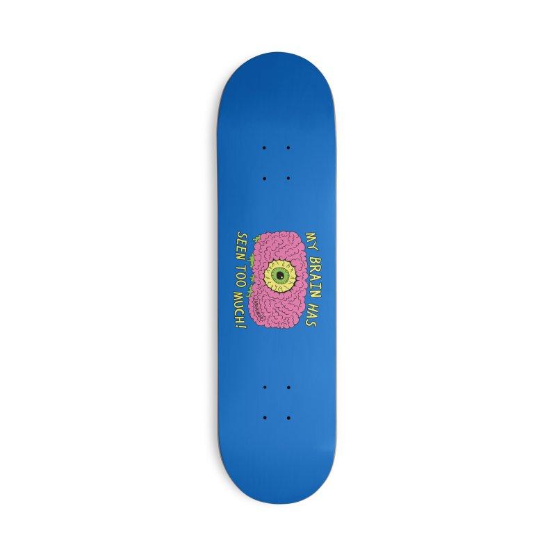 My Brain Has Seen Too Much! Accessories Deck Only Skateboard by JARHUMOR