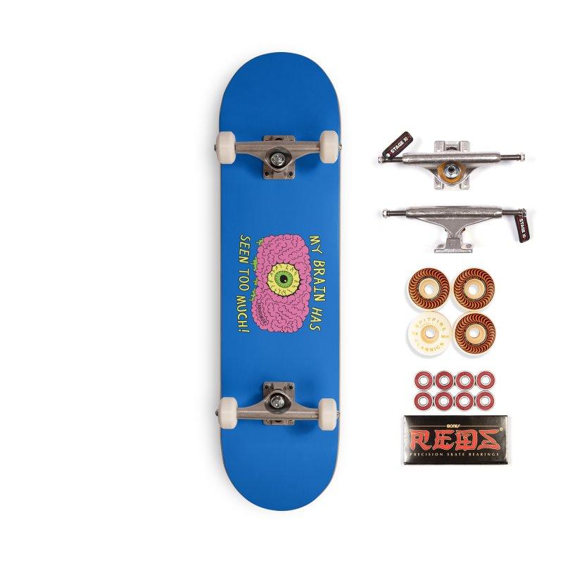 My Brain Has Seen Too Much! Accessories Skateboard by JARHUMOR