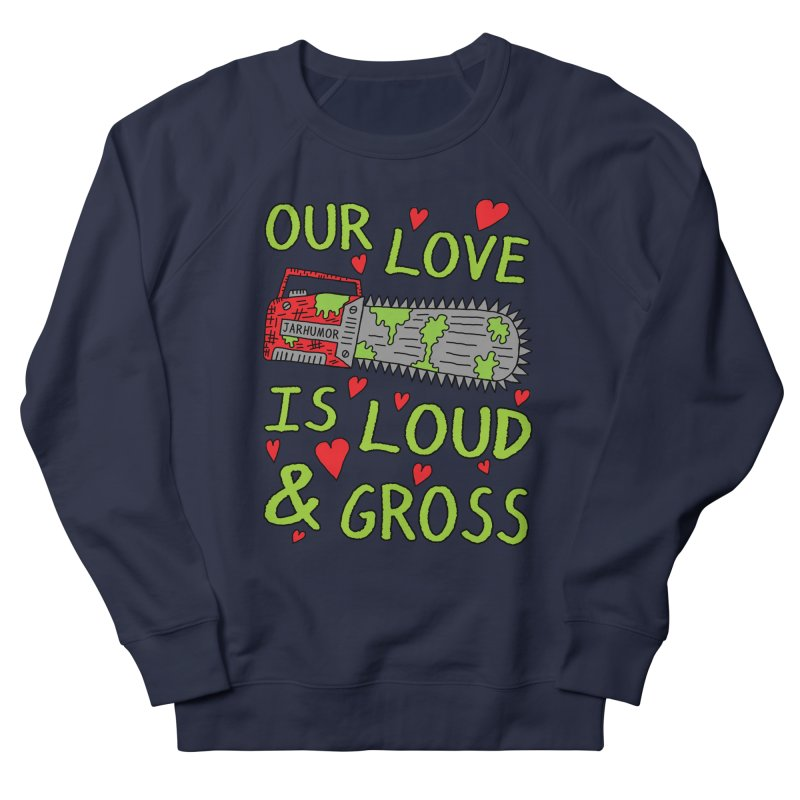 Chainsaw Love Women's French Terry Sweatshirt by JARHUMOR