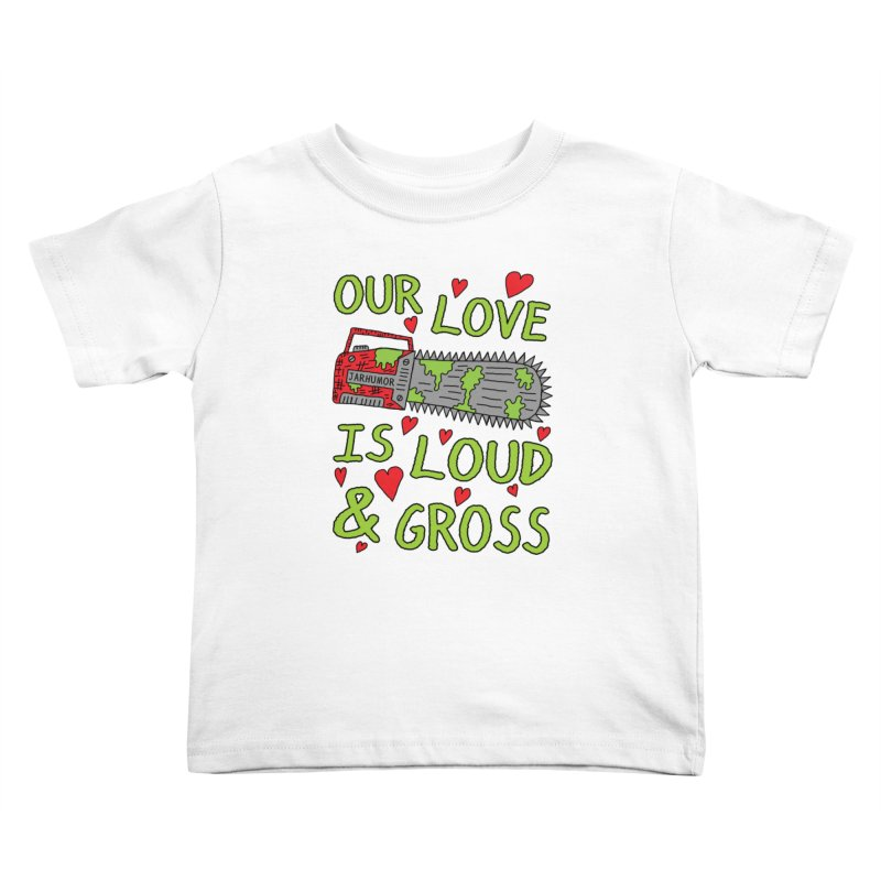 Chainsaw Love Kids Toddler T-Shirt by JARHUMOR
