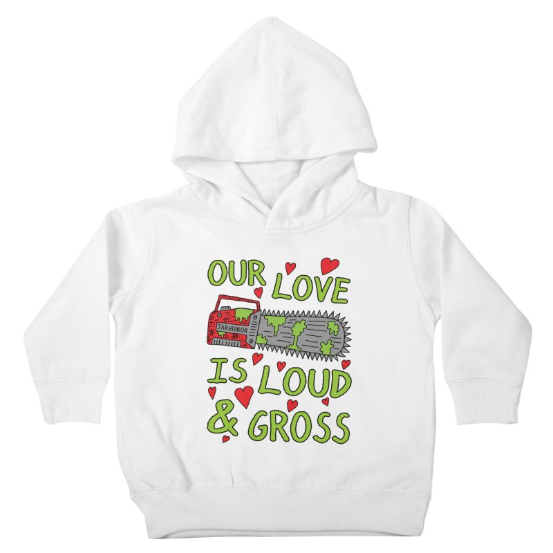 Chainsaw Love Kids Toddler Pullover Hoody by JARHUMOR
