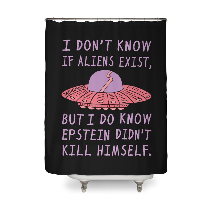 Alien Epstein Home Shower Curtain by JARHUMOR