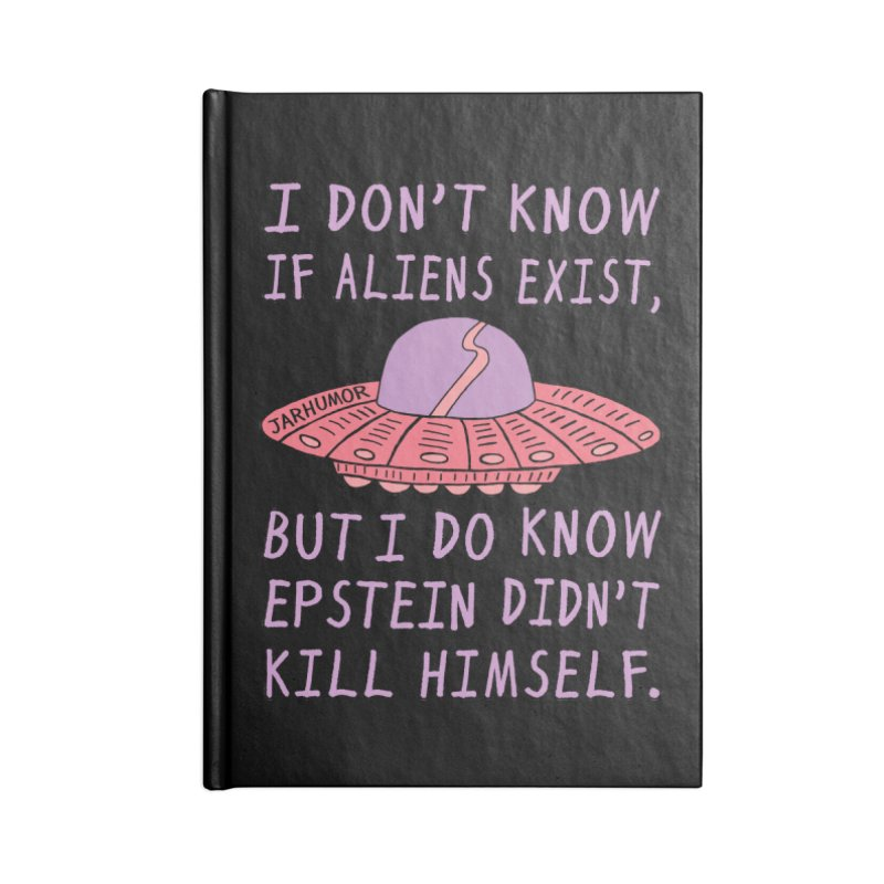 Alien Epstein Accessories Blank Journal Notebook by JARHUMOR