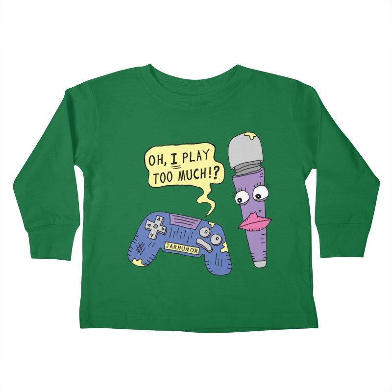 Play Too Much Kids Toddler Longsleeve T-Shirt by JARHUMOR