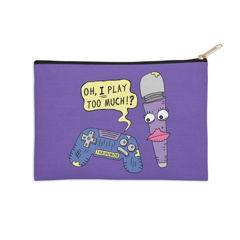 Play Too Much Accessories Zip Pouch by JARHUMOR
