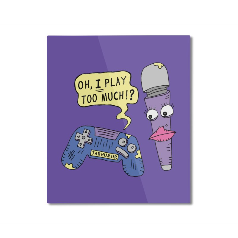 Play Too Much Home Mounted Aluminum Print by JARHUMOR